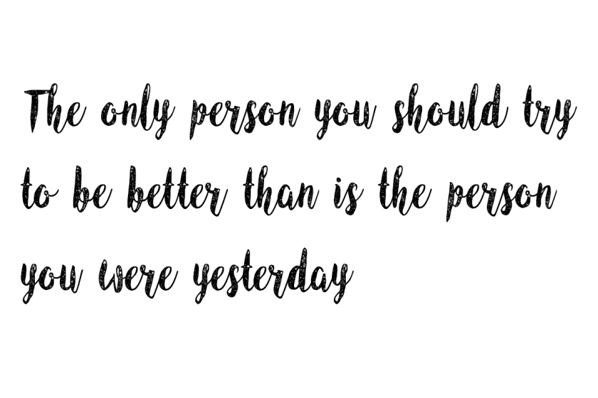the only person you should try to be better than